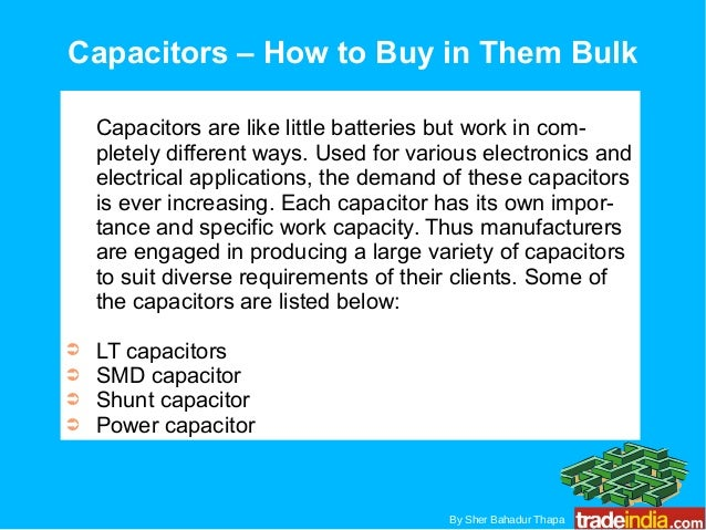 Capacitors – How to Buy in Them Bulk Capacitors are like little batteries but work in com- pletely different ways. Used fo...