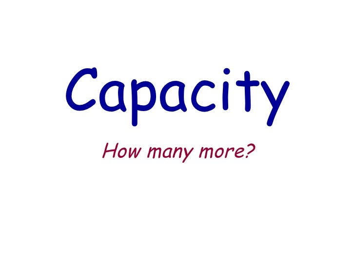 Capacity How many more?