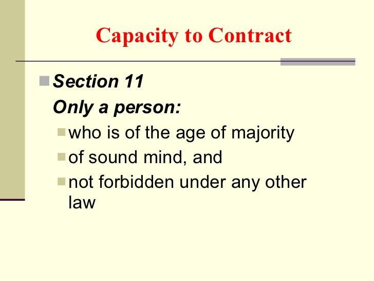Capacity to Contract   <ul><li>Section 11 </li></ul><ul><li>Only a person: </li></ul><ul><ul><li>who is of the age of majo...
