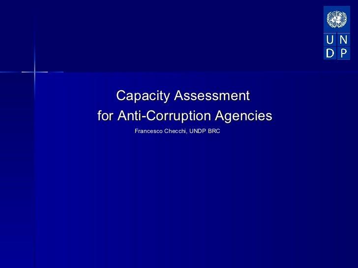 Capacity Assessmentfor Anti-Corruption Agencies     Francesco Checchi, UNDP BRC