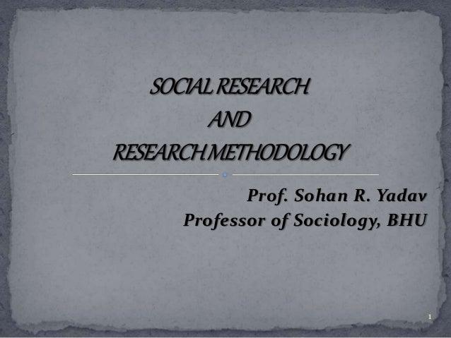 Prof. Sohan R. Yadav  Professor of Sociology, BHU  1