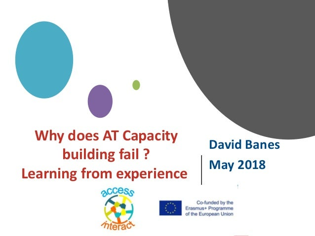 David Banes May 2018 Why does AT Capacity building fail ? Learning from experience