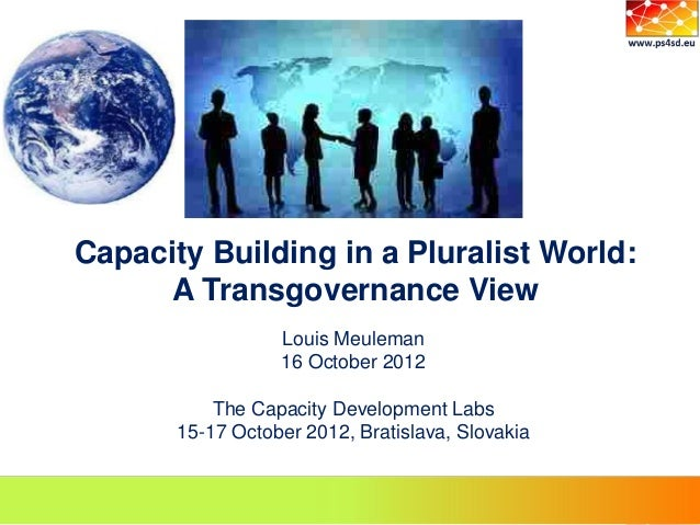 Capacity Building in a Pluralist World:      A Transgovernance View                  Louis Meuleman                  16 Oc...