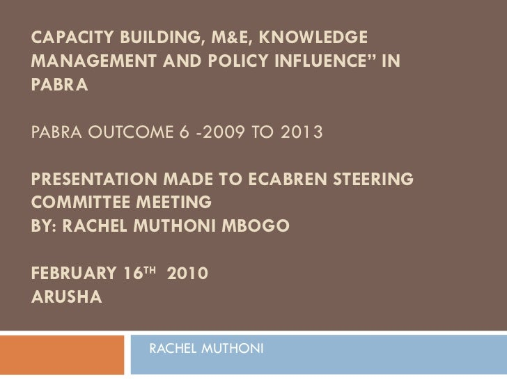 """CAPACITY BUILDING, M&E, KNOWLEDGE MANAGEMENT AND POLICY INFLUENCE"""" IN PABRA PABRA OUTCOME 6 -2009 TO 2013  PRESENTATIO..."""