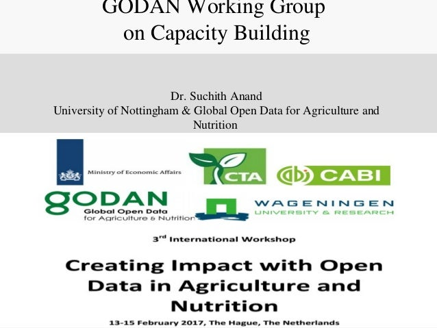 GODAN Working Group on Capacity Building Dr. Suchith Anand University of Nottingham & Global Open Data for Agriculture and...