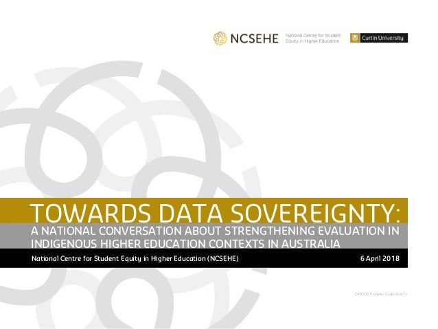 CRICOS Provider Code 00301J TOWARDS DATA SOVEREIGNTY: National Centre for Student Equity in Higher Education (NCSEHE) 6 Ap...