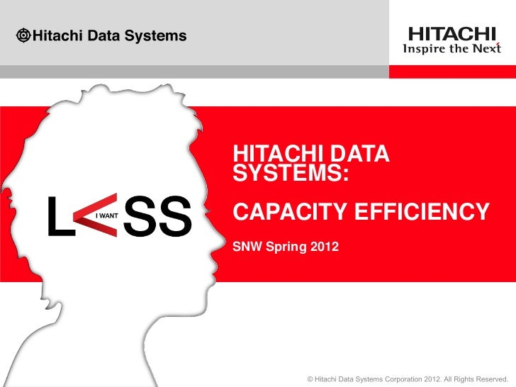 HITACHI DATASYSTEMS:CAPACITY EFFICIENCYSNW Spring 2012