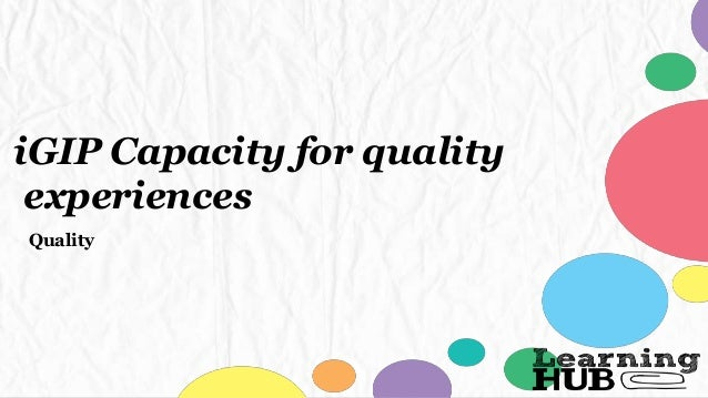 iGIP Capacity for quality experiences Quality