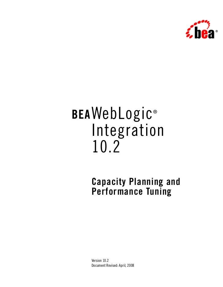 BEA WebLogic                      ®  Integration  10.2  Capacity Planning and  Performance Tuning  Version 10.2  Document ...