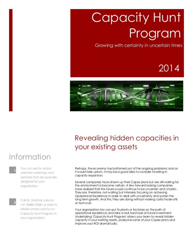 Capacity Hunt Program Growing with certainty in uncertain times  2014  Revealing hidden capacities in your existing assets...
