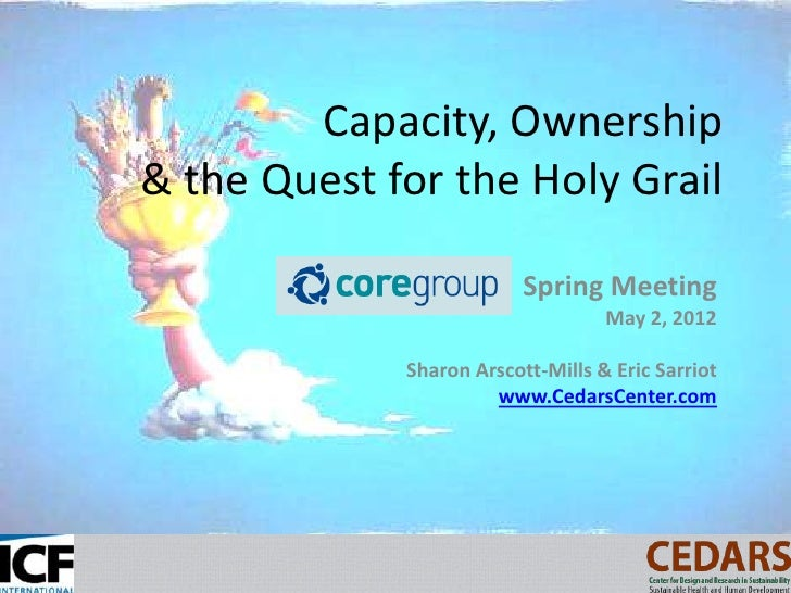 Capacity, Ownership& the Quest for the Holy Grail                          Spring Meeting                                 ...