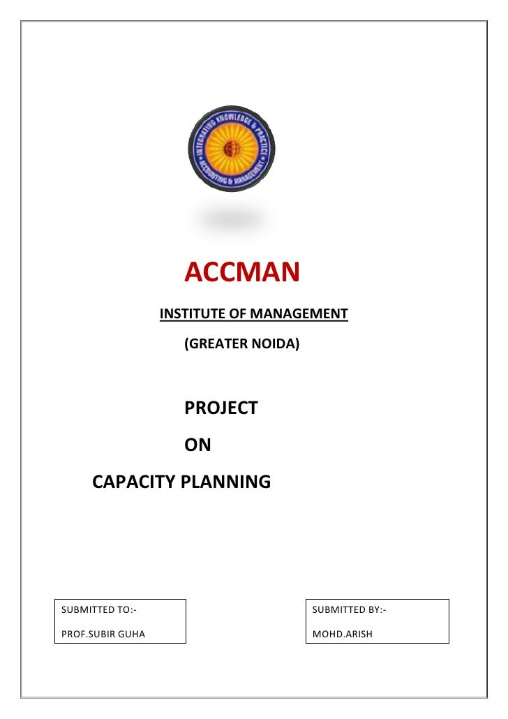 ACCMAN   INSTITUTE OF MANAGEMENT   (GREATER NOIDA)          PROJECT            ON                 CAPACITY PLAN...