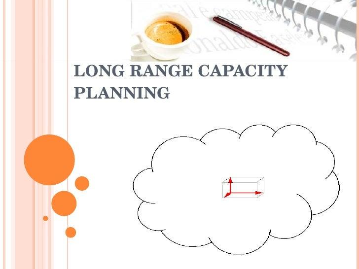 LONG RANGE CAPACITY PLANNING