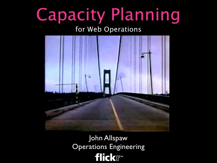 Capacity Planning     for Web Operations             John Allspaw     Operations Engineering