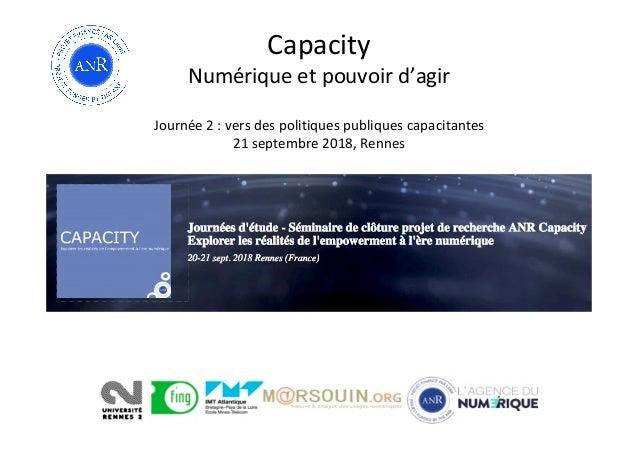 Capacity Numériqueetpouvoird'agir  Journée2:versdespolitiquespubliquescapacitantes 21septembre2018,Rennes