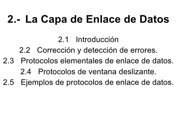 2.- La Capa de Enlace de Datos 2.1 Introducción 2.2 Corrección y detección de errores. 2.3 Protocolos elementales de enlac...