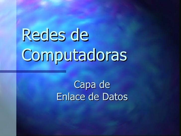 Redes de Computadoras Capa de Enlace de Datos