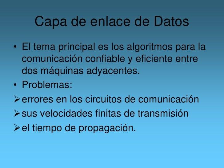 Capa de enlace de Datos<br />El tema principal es los algoritmos para la comunicación confiable y eficiente entre dos máqu...