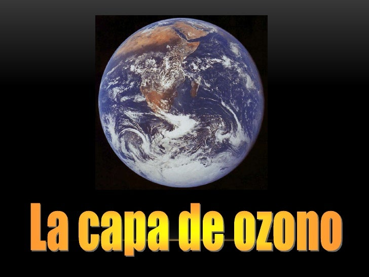 ¿Qué es el ozono?               La capa de ozono              ¿Cómo se destruye el ozono?             ¿Qué podemos hacer? ...