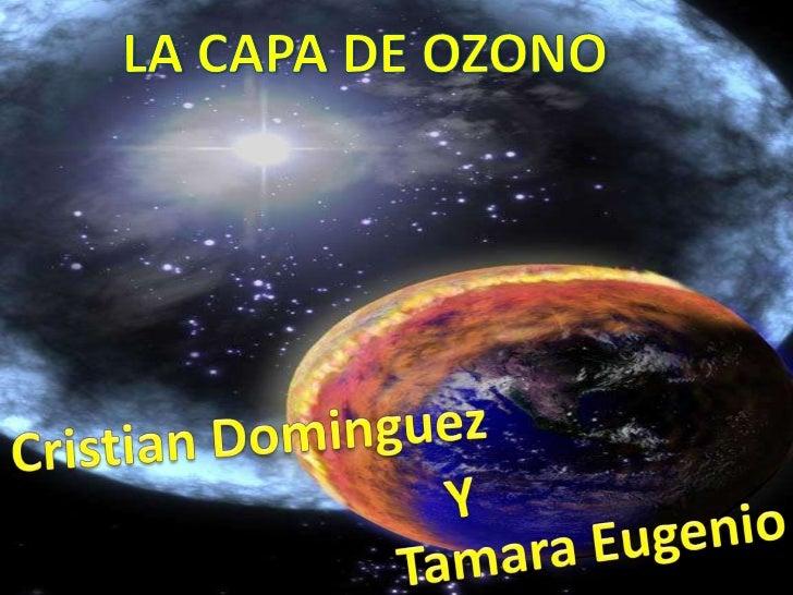 LA CAPA DE OZONOCristian Déniz y Tamara Eugenio