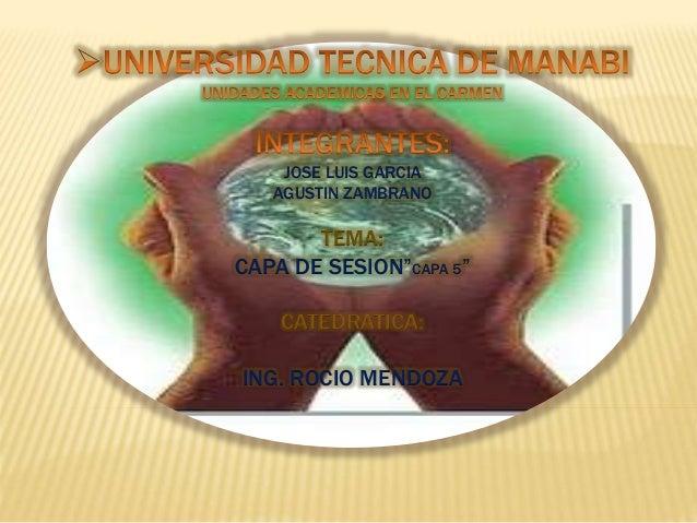"""JOSE LUIS GARCIA AGUSTIN ZAMBRANO TEMA: CAPA DE SESION""""CAPA 5"""" CATEDRATICA: ING. ROCIO MENDOZA"""