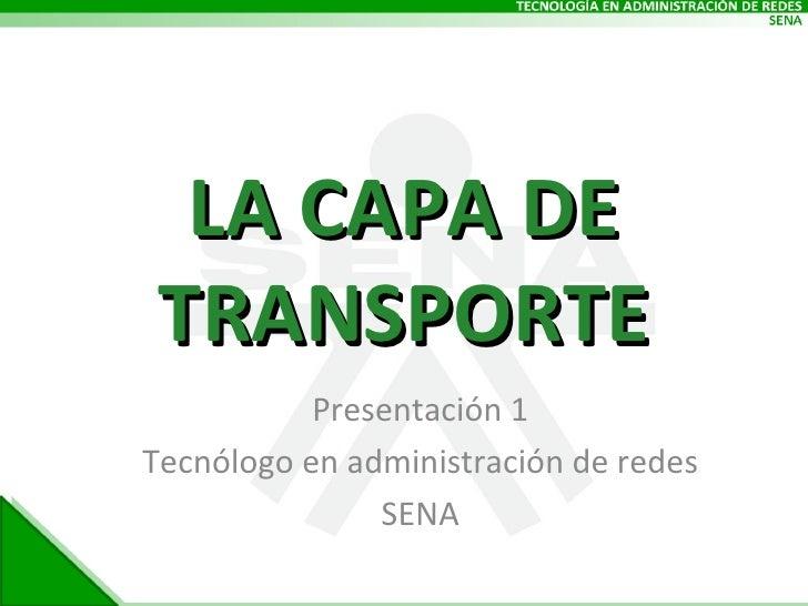 LA CAPA DE TRANSPORTE Presentación 1 Tecnólogo en administración de redes SENA