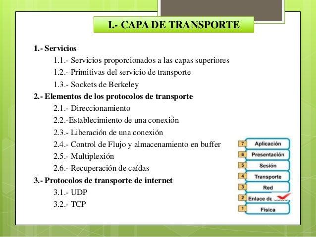 I.- CAPA DE TRANSPORTEEl nivel de transporte o capatransporte es el cuarto niveldel modelo OSI encargado dela transferenci...