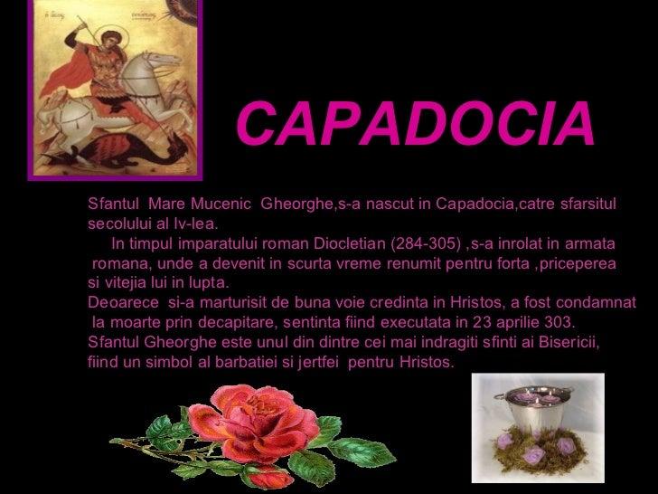 CAPADOCIA Sfantul  Mare Mucenic  Gheorghe,s-a nascut in Capadocia,catre sfarsitul  secolului al Iv-lea. In timpul imparatu...