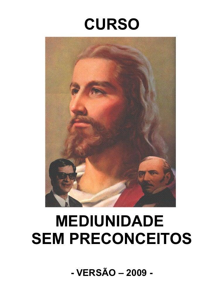 CURSO  MEDIUNIDADESEM PRECONCEITOS   - VERSÃO – 2009 -