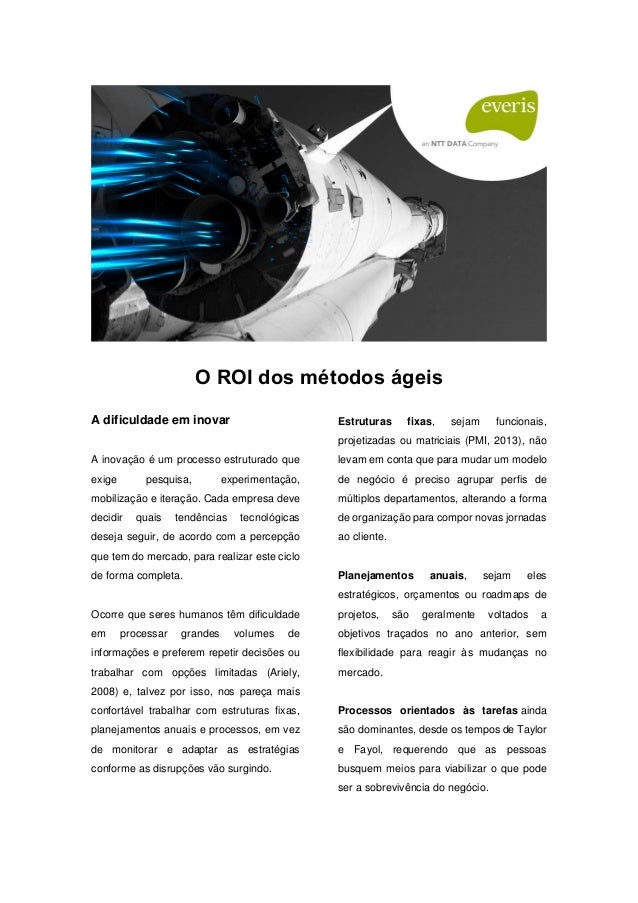 O ROI dos métodos ágeis A dificuldade em inovar A inovação é um processo estruturado que exige pesquisa, experimentação, m...