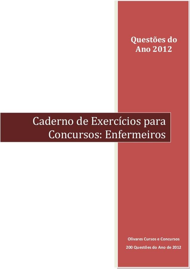 Questões do Ano 2012 Olivares Cursos e Concursos 200 Questões do Ano de 2012 Caderno de Exercícios para Concursos: Enferme...