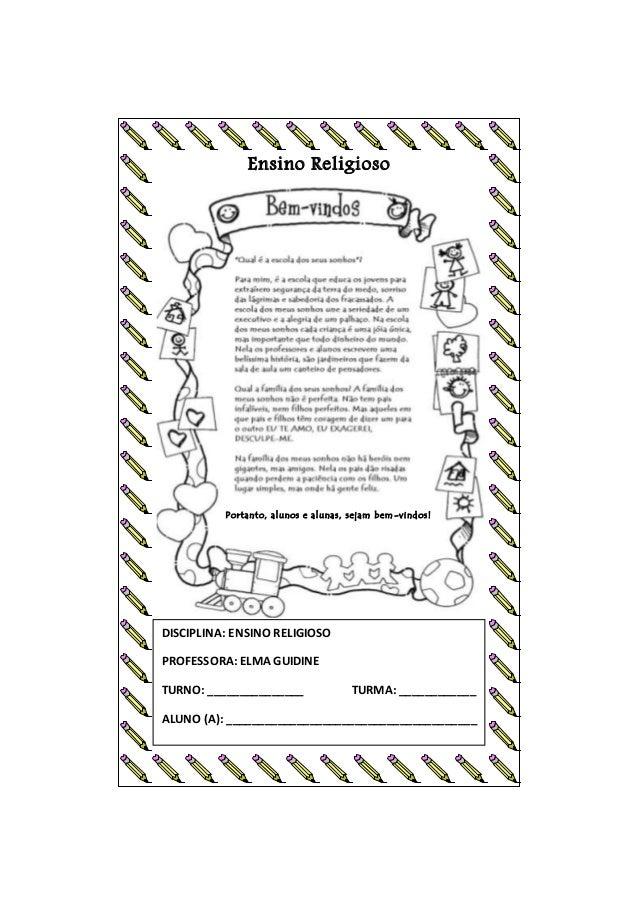 Ensino Religioso DISCIPLINA: ENSINO RELIGIOSO PROFESSORA: ELMA GUIDINE TURNO: _______________ TURMA: ____________ ALUNO (A...