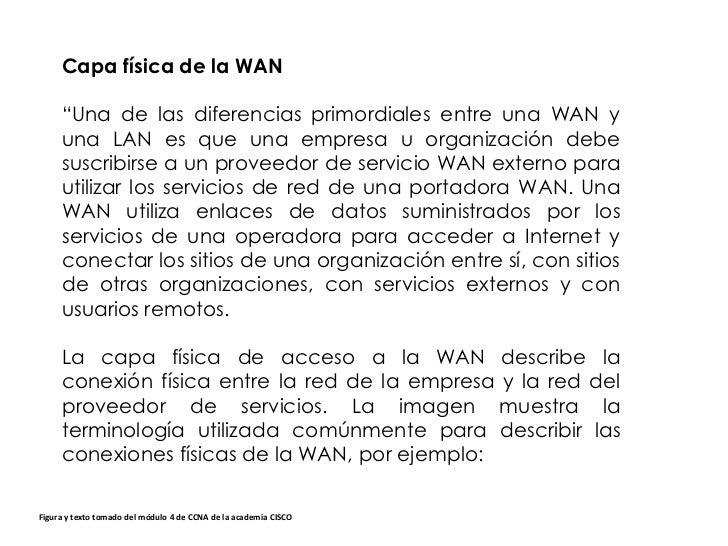 """Capa física de la WAN     """"Una de las diferencias primordiales entre una WAN y     una LAN es que una empresa u organizaci..."""