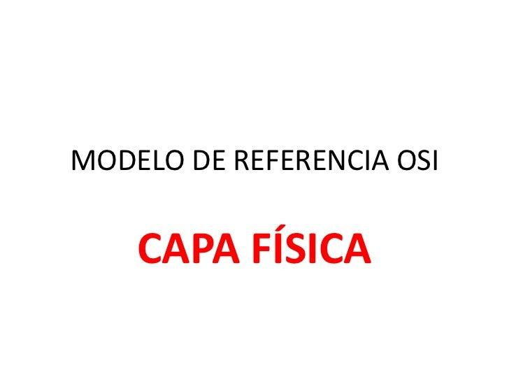 MODELO DE REFERENCIA OSI    CAPA FÍSICA