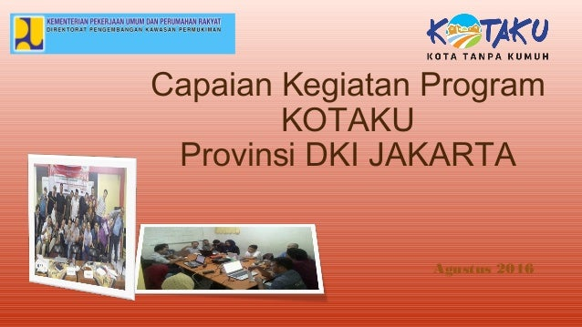 Capaian Kegiatan Program KOTAKU Provinsi DKI JAKARTA Agustus 2016