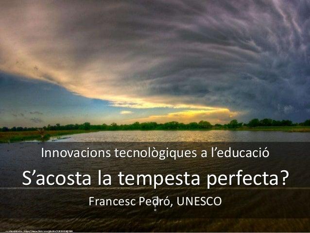 Innovacions tecnològiques a l'educació S'acosta la tempesta perfecta? ? cc: davedehetre - https://www.flickr.com/photos/...