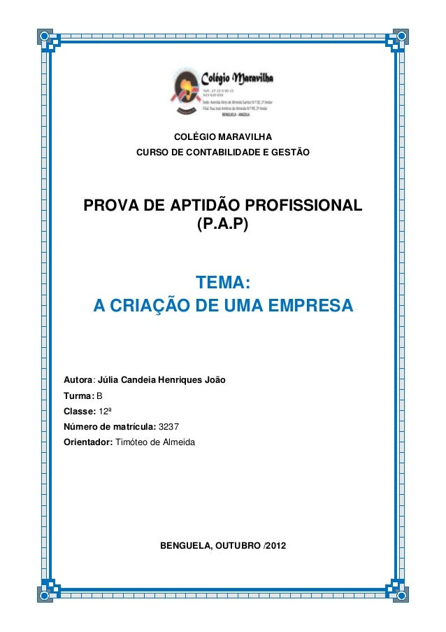 COLÉGIO MARAVILHA CURSO DE CONTABILIDADE E GESTÃO PROVA DE APTIDÃO PROFISSIONAL (P.A.P) TEMA: A CRIAÇÃO DE UMA EMPRESA Aut...