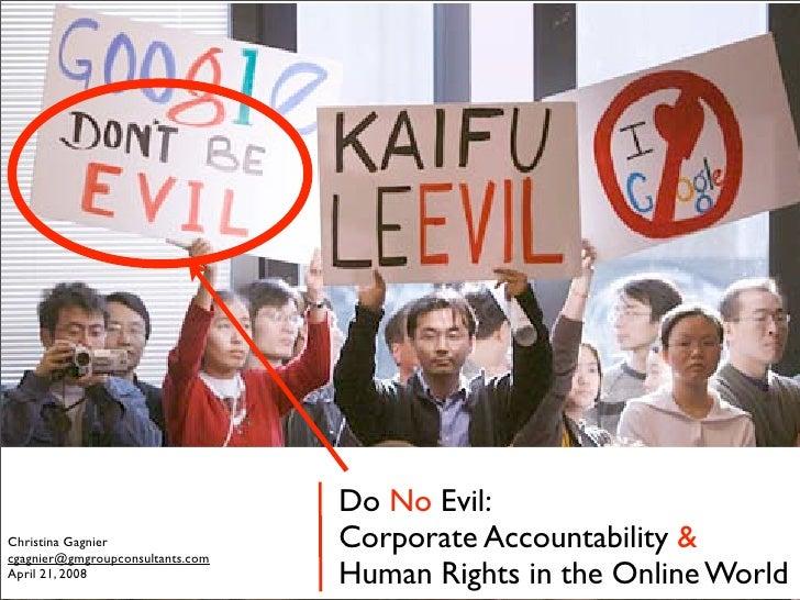 Do No Evil: Christina Gagnier cgagnier@gmgroupconsultants.com                                   Corporate Accountability &...