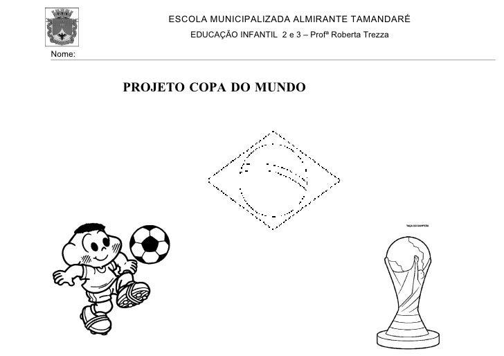 ESCOLA MUNICIPALIZADA ALMIRANTE TAMANDARÉ                 EDUCAÇÃO INFANTIL 2 e 3 – Profª Roberta Trezza  Nome:           ...