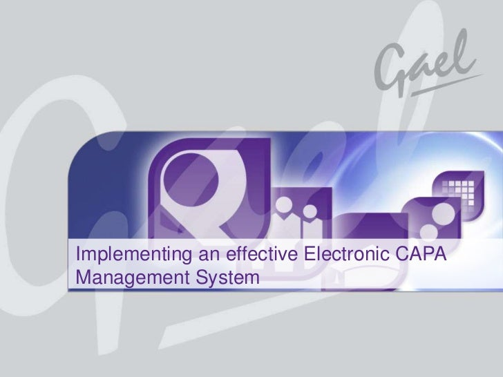 Implementing an effective Electronic CAPA                   Management SystemQ-Pulse is a registered trademark of Gael Pro...