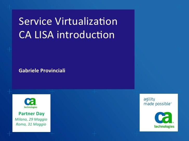 Service Virtualiza.on    CA LISA introduc.on    Gabriele Provinciali                              Part...