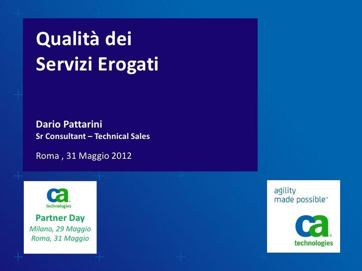 Qualità dei Servizi Erogati Dario Pattarini Sr Consultant – Technical Sales Roma , 31 Maggio 2012 Partner DayMilano, 29 Ma...