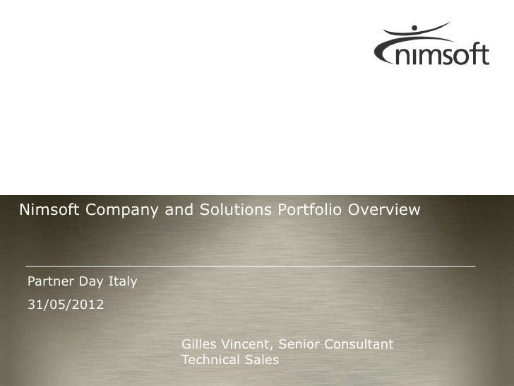 Nimsoft Company and Solutions Portfolio Overview Partner Day Italy 31/05/2012                     Gilles Vincent, Senior C...
