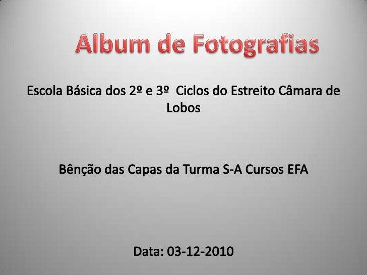 Album de Fotografias<br />Escola Básica dos 2º e 3º  Ciclos do Estreito Câmara de Lobos<br />Bênção das Capas da Turma S-A...