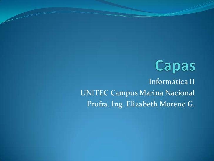Capas <br />Informática II<br />UNITEC Campus Marina Nacional<br />Profra. Ing. Elizabeth Moreno G.<br />