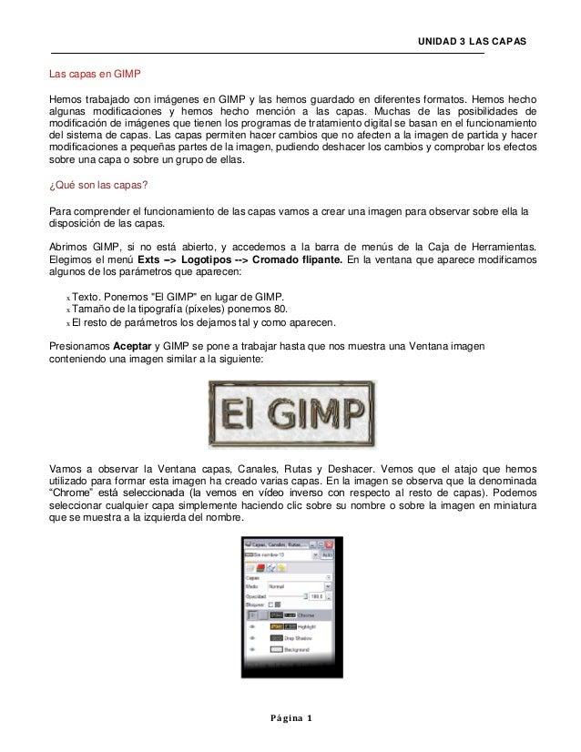 UNIDAD 3 LAS CAPASLas capas en GIMPHemos trabajado con imágenes en GIMP y las hemos guardado en diferentes formatos. Hemos...