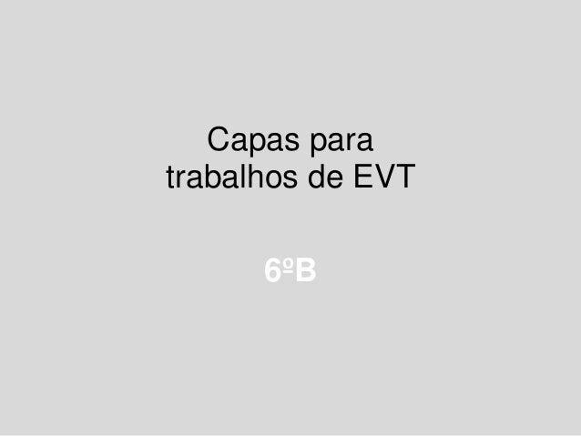 Capas para trabalhos de EVT 6ºB
