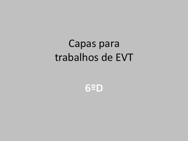 Capas paratrabalhos de EVT<br />6ºD<br />