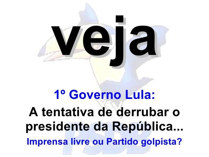 veja 1º Governo Lula: A tentativa de derrubar o presidente da República... Imprensa livre ou Partido golpista?