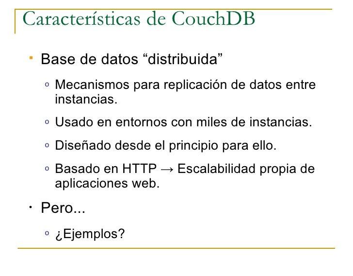"""Características de CouchDB    Base de datos """"distribuida""""     o   Mecanismos para replicación de datos entre         inst..."""